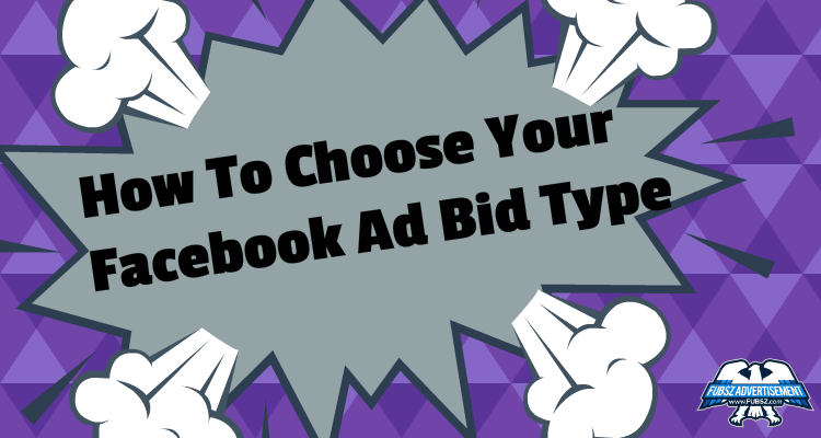How To Choose Your Facebook Ad Bid Type