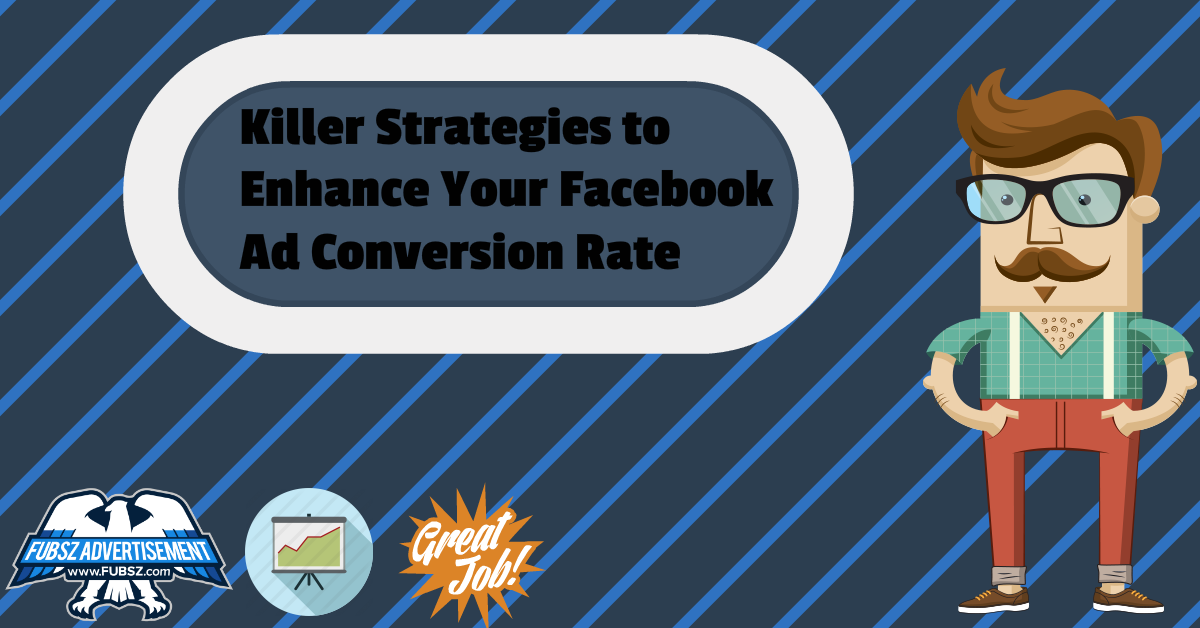 Killer Strategies to Enhance Your Facebook Ad Conversion Rate